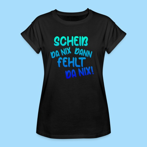 Scheiß da nix, dann fehlt da nix! - Frauen Oversize T-Shirt