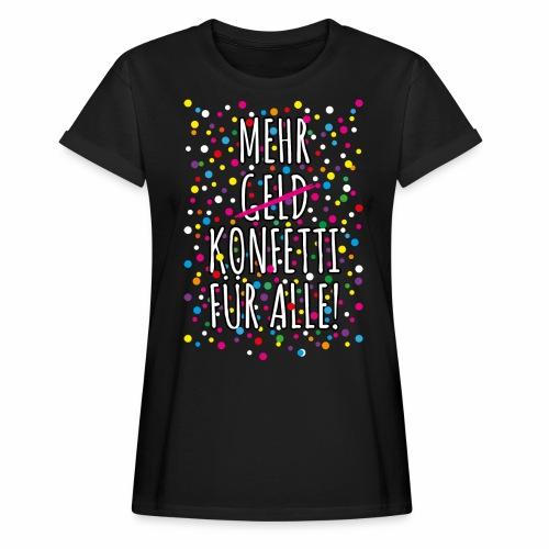 07 Mehr Geld Konfetti für alle Karneval - Frauen Oversize T-Shirt