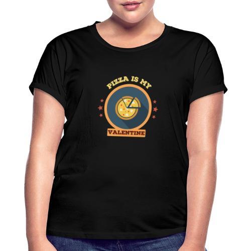 Pizza is my valentine - Frauen Oversize T-Shirt