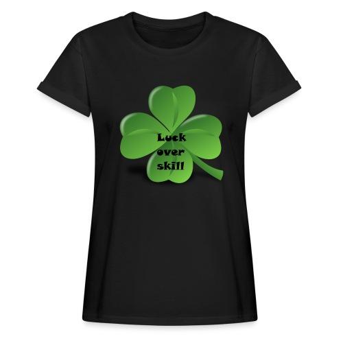 Luck over skill - Oversize T-skjorte for kvinner