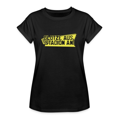 GLOTZE AUS, STADION AN! - Frauen Oversize T-Shirt
