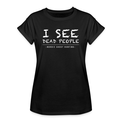I see dead people - Oversize-T-shirt dam