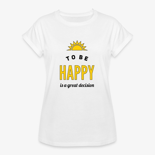 to be HAPPY is a great decision - Frauen Oversize T-Shirt