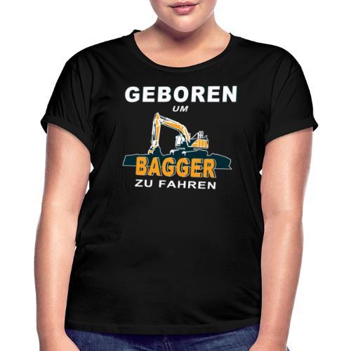 Geboren um Bagger zu fahren Bagger - Frauen Oversize T-Shirt