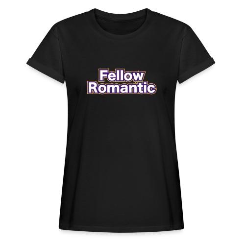 Fellow Romantic - Women's Oversize T-Shirt