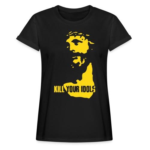 Kill your idols - Women's Oversize T-Shirt