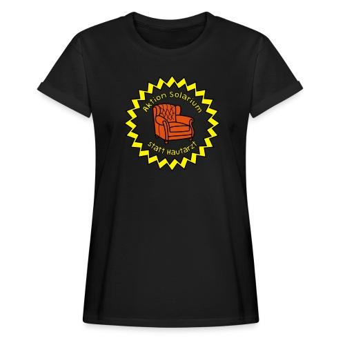 Solarium statt Hautarzt - Frauen Oversize T-Shirt