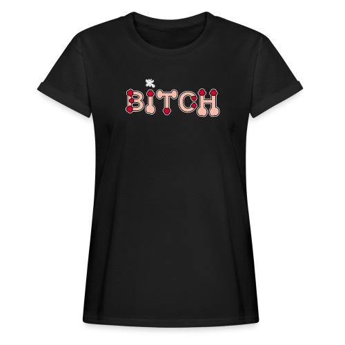 Geile Bitch - Frauen Oversize T-Shirt