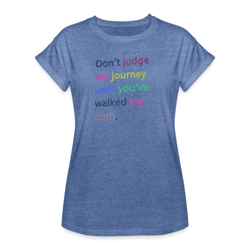 Dont judge my journey until you've walked my path - Women's Oversize T-Shirt
