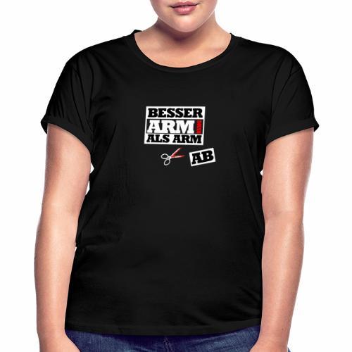 Besser arm dran als Arm ab, Sprichwort, schlicht - Frauen Oversize T-Shirt