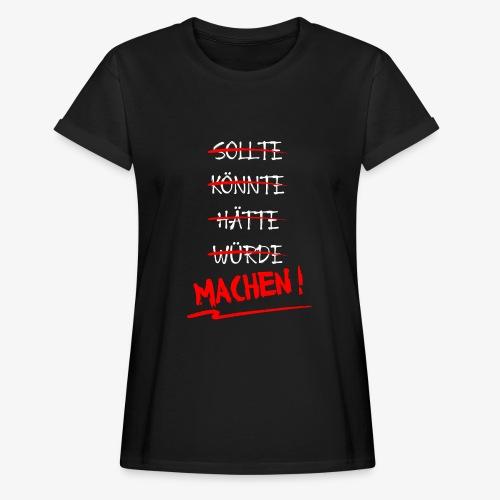 Sollte hätte würde? Machen ! - Frauen Oversize T-Shirt
