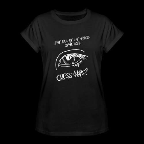 If eyes are the mirror of the soul - Women's Oversize T-Shirt