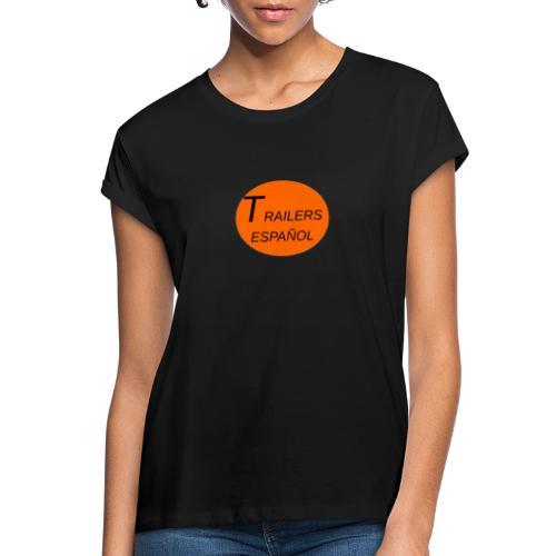 Trailers Español I - Camiseta holgada de mujer
