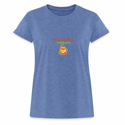 Cámate y tómate un Té - Camiseta holgada de mujer