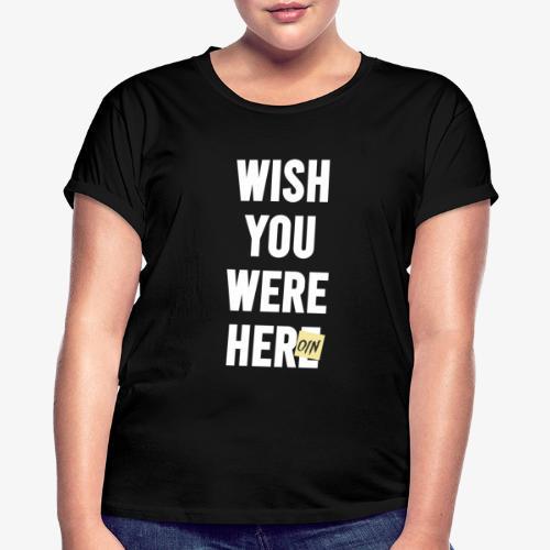 Wish You Were Here - Frauen Oversize T-Shirt