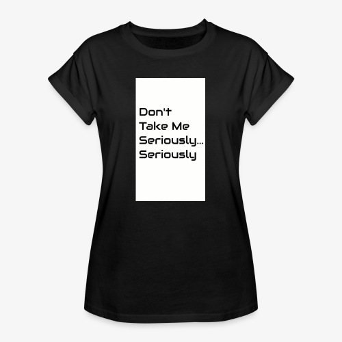 Don't Take Me Seriously... - Women's Oversize T-Shirt