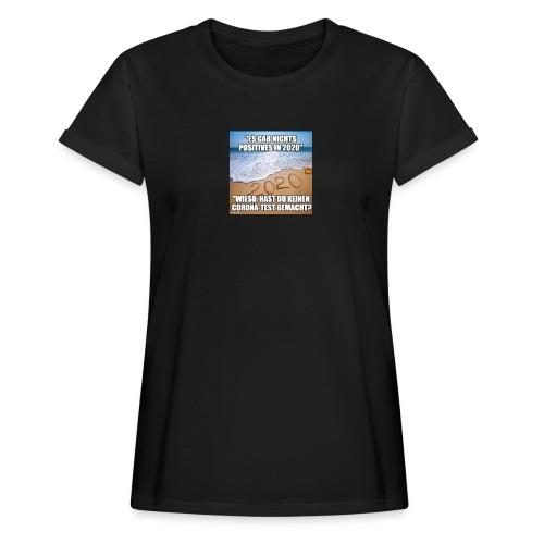nichts Positives in 2020 - kein Corona-Test? - Frauen Oversize T-Shirt