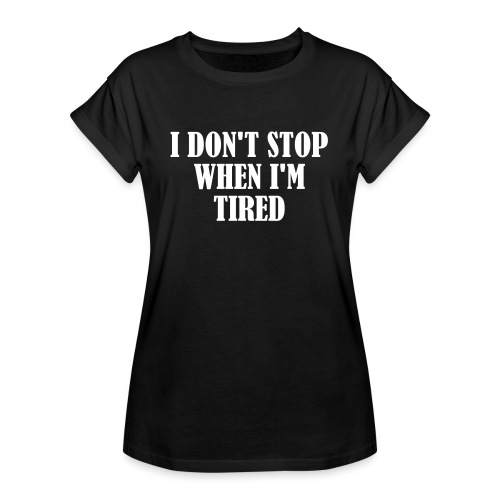 I Dont Stop When im Tired, Fitness, No Pain, Gym - Frauen Oversize T-Shirt