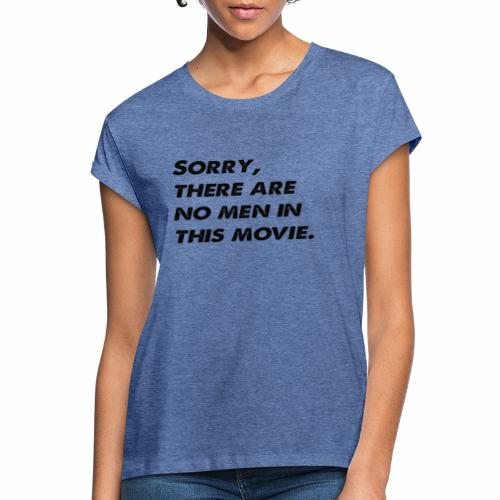 Sorry, there are no men in this movie. - Women's Oversize T-Shirt