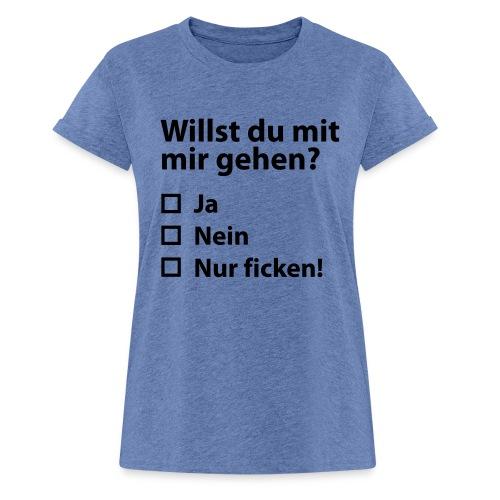 Willst du mit mir gehn? - Frauen Oversize T-Shirt
