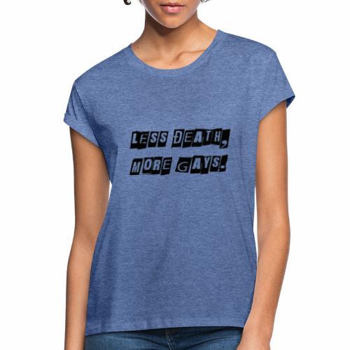Less Death, More Gays. - Women's Oversize T-Shirt