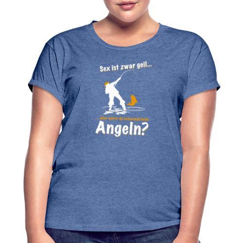 sex ist zwar geil aber warst du schon mal angeln - Frauen Oversize T-Shirt