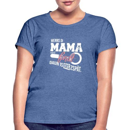Vorschau: Wenns di Mama ned findt - Frauen Oversize T-Shirt