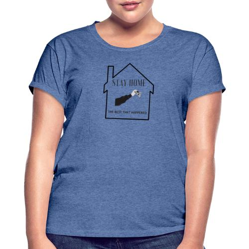 STAY HOME The Best That Happend - Frauen Oversize T-Shirt
