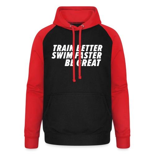 TRAIN BETTER. SWIM FASTER. BE GREAT. - Unisex Baseball Hoodie