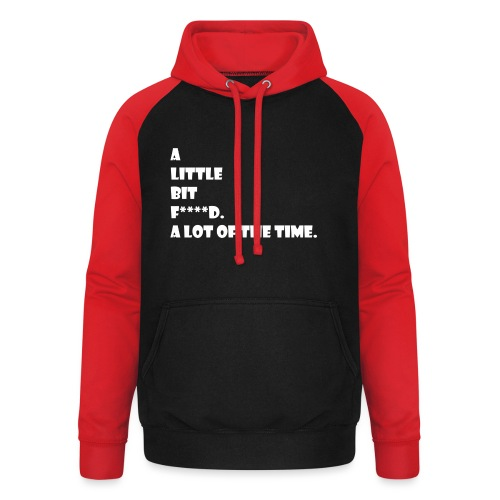 a little bit f***** a lot of the time - Unisex Baseball Hoodie