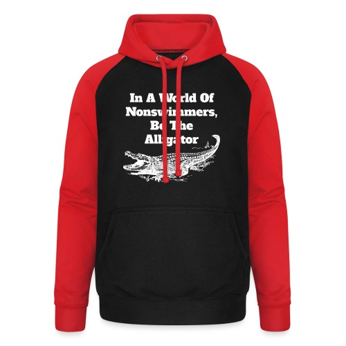 In A World Of Nonswimmers, Be The Alligator - Unisex Baseball Hoodie