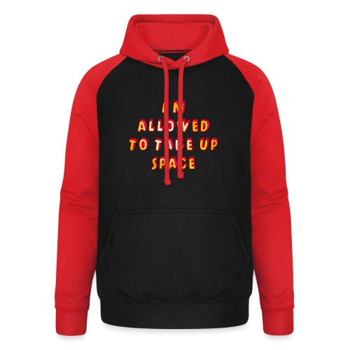 I m allowed to take up space - Unisex Baseball Hoodie