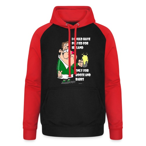 I COULD HAVE PLAYED FOR IRELAND ONLY FOR BOOZE - Unisex Baseball Hoodie