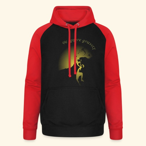 We ignore gravity - Unisex Baseball Hoodie