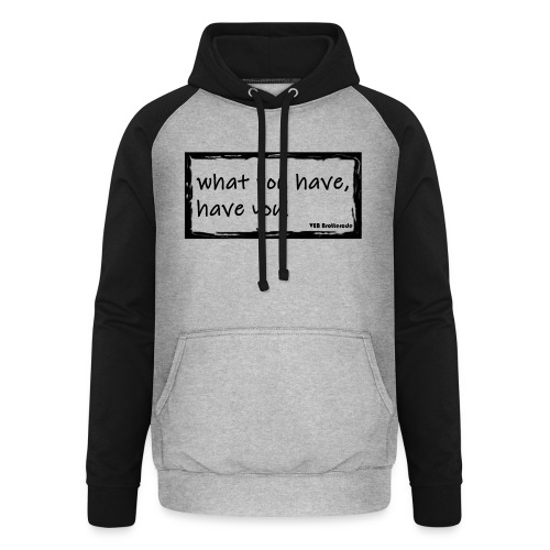 what you have - Unisex Baseball Hoodie