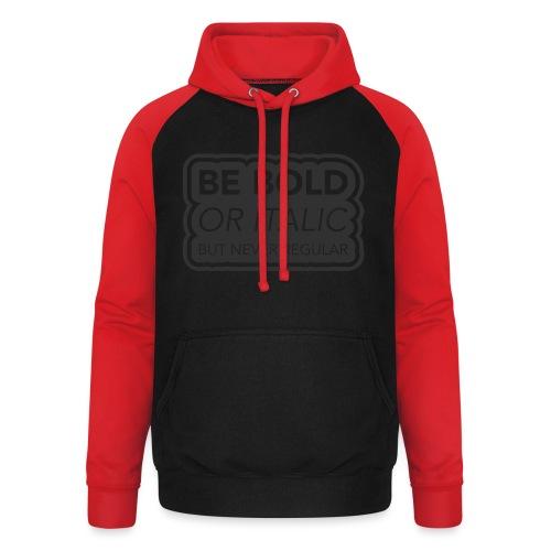 Be bold, or italic but never regular - Unisex baseball hoodie