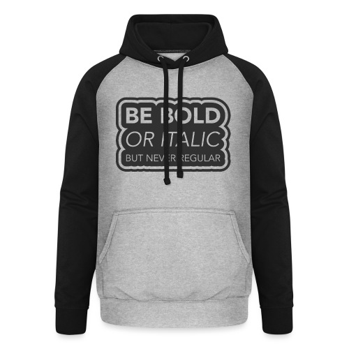 Be bold, or italic but never regular - Unisex baseball hoodie