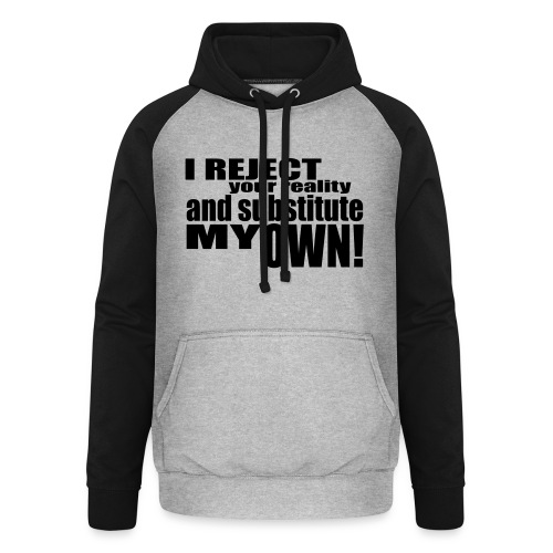 I reject your reality and substitute my own - Unisex Baseball Hoodie