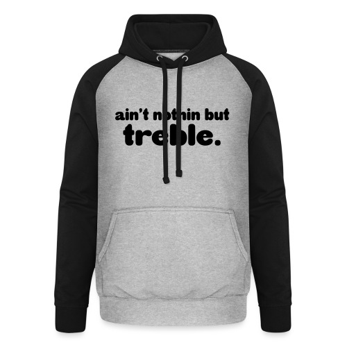Ain't notin but treble - Unisex Baseball Hoodie