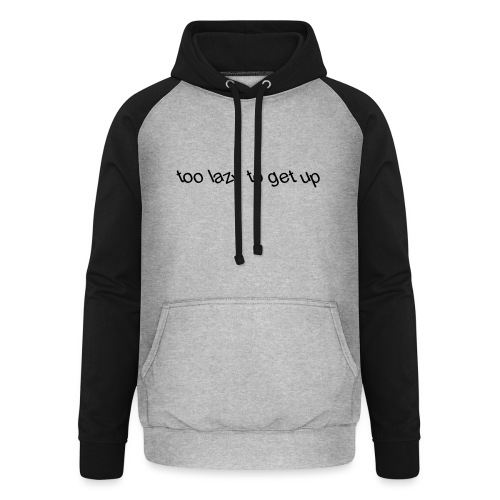 too lazy to get up - Unisex Baseball Hoodie