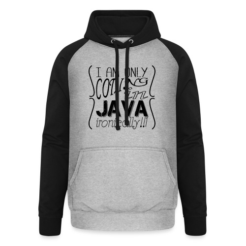 I am only coding in Java ironically!!1 - Unisex Baseball Hoodie