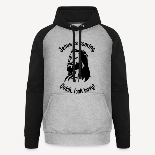 JESUS IS COMING, QUICK LOOK BUSY - Unisex Baseball Hoodie