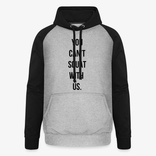 You can't squat with us. - Sweat-shirt baseball unisexe