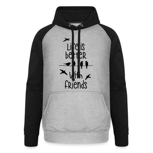 life is better with friends Vögel twittern Freunde - Unisex Baseball Hoodie