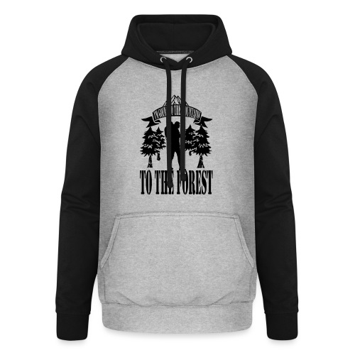 I m going to the mountains to the forest - Unisex Baseball Hoodie