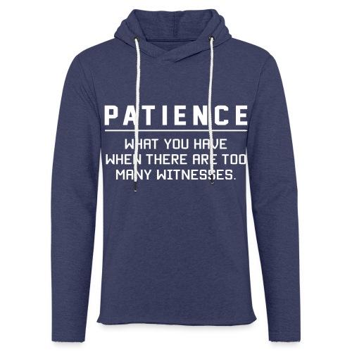 Patience what you have - Light Unisex Sweatshirt Hoodie