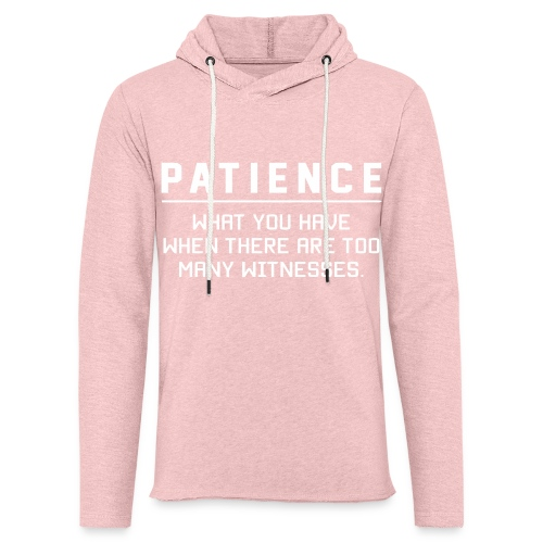 Patience what you have - Light Unisex Sweatshirt Hoodie