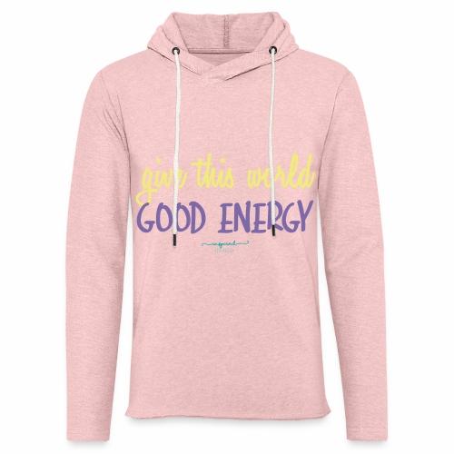Give this world good energy - Light Unisex Sweatshirt Hoodie