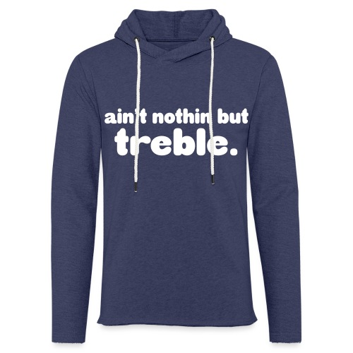 ain't notin but treble - Lett unisex hette-sweatshirt