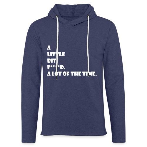 a little bit f***** a lot of the time - Light Unisex Sweatshirt Hoodie